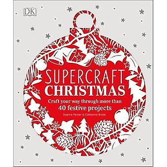 Supercraft Christmas - Craft your way through more than 40 festive pro