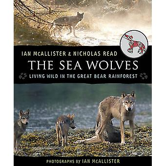 The Sea Wolves - Living Wild in the Great Bear Rainforest by Ian McAll