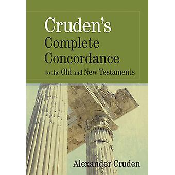 Cruden's Complete Concordance to the Old and New Testaments by Alexan