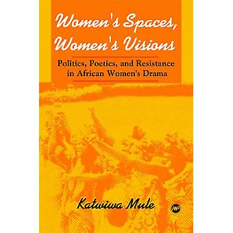 Women's Spaces - Women's Visions - Poetics And Resistance In African W