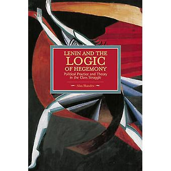 Lenin and the Logic of Hegemony - Political Practice and Theory in the