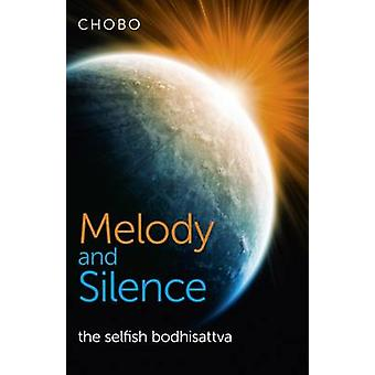 Melody and Silence - The Selfish Bodhisattva by Chobo - 9781780995472
