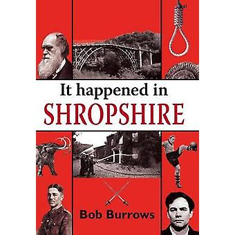 It Happened in Shropshire by Bob Burrows - 9781906122195 Book