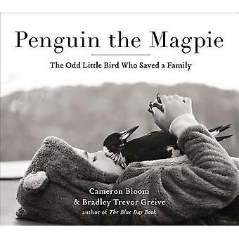 Penguin the Magpie - The Odd Little Bird Who Saved a Family by Cameron