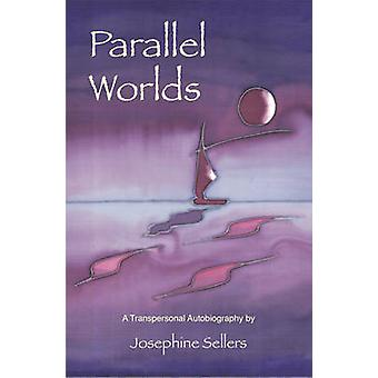 Parallel Worlds - A Transpersonal Autobiography by Josephine Sellers -