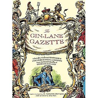 The Gin Lane Gazette: A Profusely Illustrated Compendium of Devilish Scandal and Oddities from the Darkest Recesses...