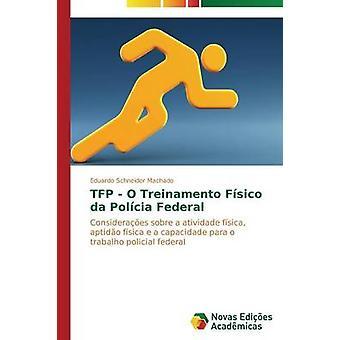TFP O Treinamento Fsico da Polcia Federal von Schneider Machado Eduardo