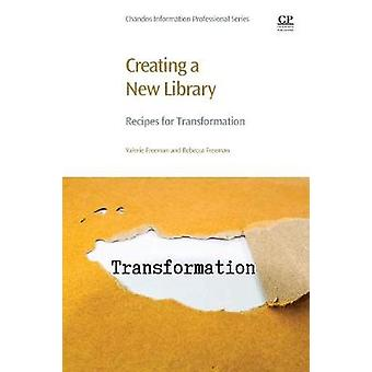 Creating a New Library Recipes for Transformation by Freeman & Valerie