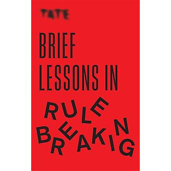 Tate Brief Lessons in Rule Breaking by Frances Ambler