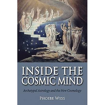 Inside the Cosmic Mind Archetypal Astrology and the New Cosmoology par Phoebe Wyss