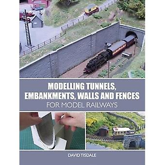 Modelling Tunnels Embankments Walls and Fences for Model R by David Tisdale