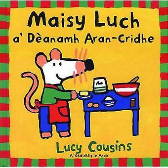 Maisy Luch - A' Deanamh Aran-Cridhe by Lucy Cousins - 9780861527700 Bo