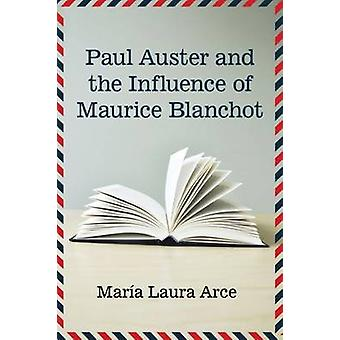 Paul Auster and the Influence of Maurice Blanchot by Maria Laura Arce