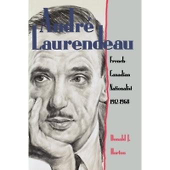 Andre Laurendeau French Canadian Nationalist 19121968 by Horton & Donald J.