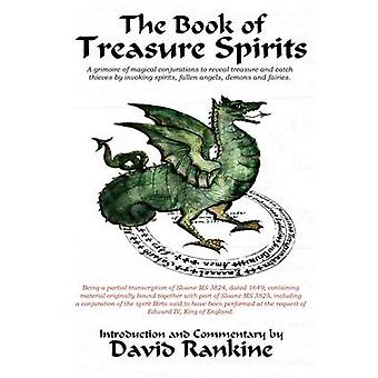 The Book of Treasure Spirits A Grimoire of Magical Conjurations to Reveal Treasure and Catch Thieves by Invoking Spirits Fallen Angels Demons and Fairies by Rankine & David