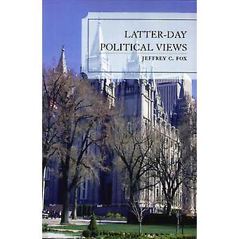 LatterDay Political Views by Fox & Jeffrey Carl