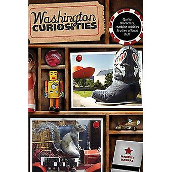 Washington Curiosities Quirky Characters Roadside Oddities  Other Offbeat Stuff Third Edition by Baskas & Harriet