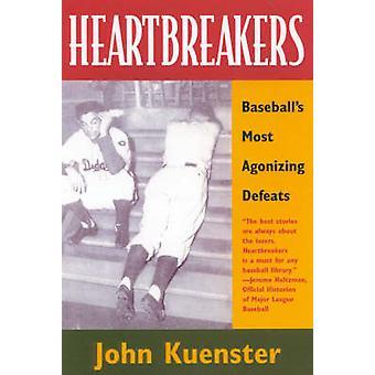 Heartbreakers Baseballs Most Agonizing Defeats by Kuenster & John