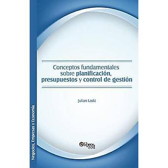 Conceptos Fundamentales Sobre Planificacion Presupuestos y Control de Gestion by Laski & Julian