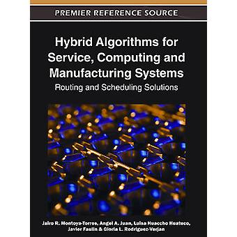 Hybrid Algorithms for Service Computing and Manufacturing Systems Routing and Scheduling Solutions by MontoyaTorres & Jairo R.
