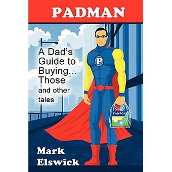 Padman A Dads Guide to Buying... Those and Other Tales by Elswick & Mark