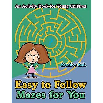 Easy to Follow Mazes for You  An Activity Book for Young Children by Kreative Kids