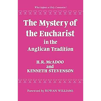 The Mystery of the Eucharist in the Anglican Tradition by Stevenson & Kenneth E.
