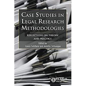 Case Studies in Legal Research Methodologies: Reflections on Theory and Practice