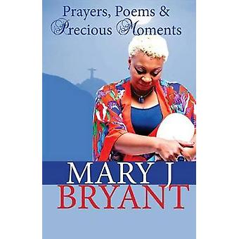 Prayers Poems and Precious Moments by Bryant & Mary J.