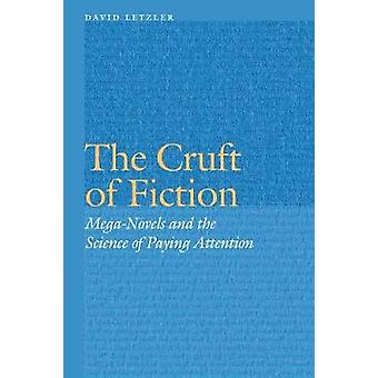 Cruft of Fiction MegaNovels and the Science of Paying Attention by Letzler & David