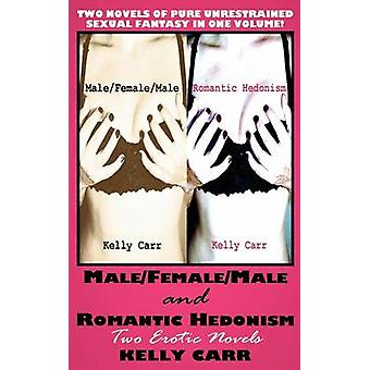MaleFemaleMale and Romantic Hedonism Two Erotic Novels by Carr & Kelly
