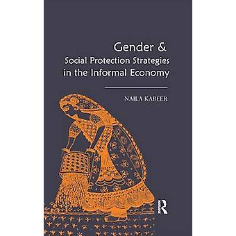 Gender  Social Protection Strategies in the Informal Economy by Kabeer & Naila