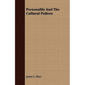 Personality And The Cultural Pattern by Plant & James S.