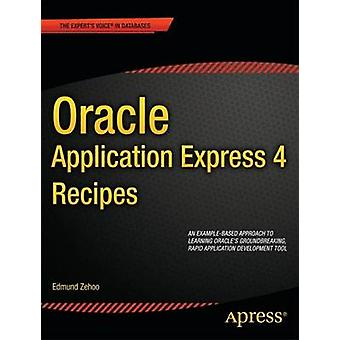 Oracle Application Express 4 Recipes by Zehoo & Edmund