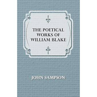 The Poetical Works Of William Blake by Sampson & John