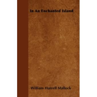 In An Enchanted Island by Mallock & William Hurrell