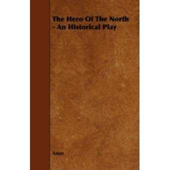 The Hero of the North  An Historical Play by Anon