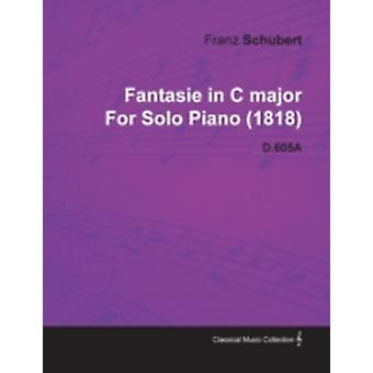 Fantasie in C Major by Franz Schubert for Solo Piano 1818 D.605a by Schubert & Franz
