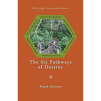 The Six Pathways of Destiny by Metzner & Ralph