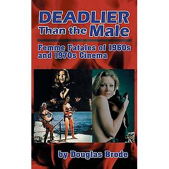 Deadlier Than the Male Femme Fatales in 1960s and 1970s Cinema hardback by Brode & Douglas