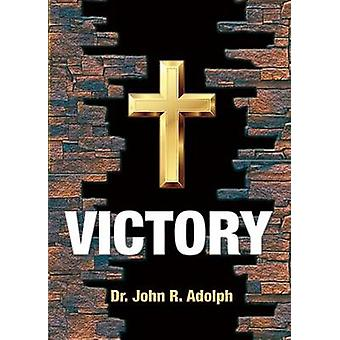 Victory Ten Foundational Beliefs that Eradicate Defeat in the Life of a Christian de Adolph & John R.
