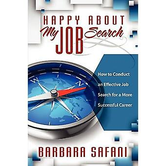 Happy About My Job Search How to Conduct an Effective Job Search for a More Successful Career by Safani & Barbara
