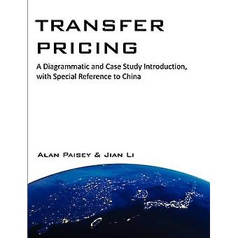 Transfer Pricing A Diagrammatic and Case Study Introduction with Special Reference to China by Paisey & Alan