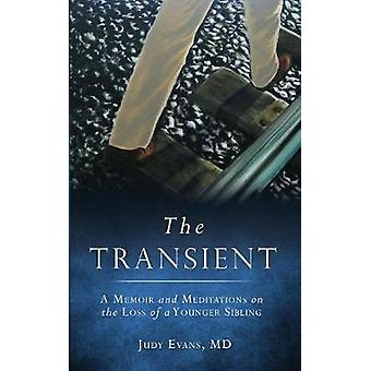 THE TRANSIENT A Memoir and Meditations on the Loss of a Younger Sibling by Evans & MD Judy