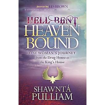 Hell Bent Heaven Bound One Womans Journey from the Drug House to the Kings House by Pulliam & Shawnta