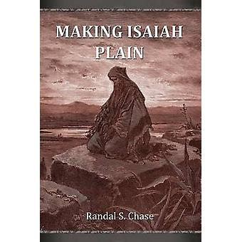 Making Isaiah Plain An Old Testament Study Guide for the Book of Isaiah by Chase & Randal S.