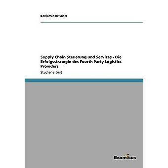 Supply Chain Steuerung und Services   Die Erfolgsstrategie des Fourth Party Logistics Providers by Krischer & Benjamin