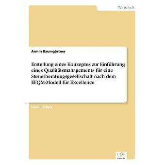 Erstellung eines Konzeptes zur Einfhrung eines Qualittsmanagements fr eine Steuerberatungsgesellschaft nach dem EFQMModell fr Excellence de Baumgrtner & Armin