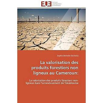 La valorisation des produits forestiers non ligneux au cameroun by EKE BALLAS