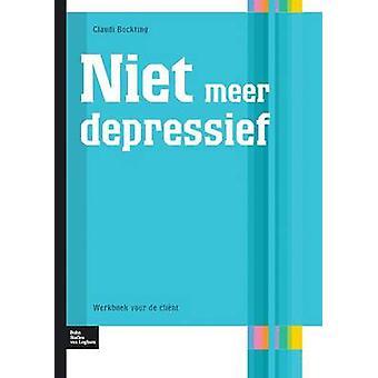 Niet Meer Depressief Werkboek Voor de Client by Bockting & C.